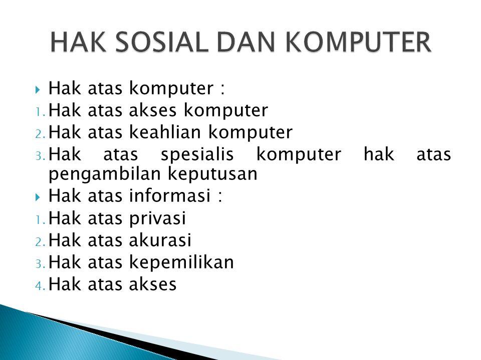  Hak atas komputer : 1. Hak atas akses komputer 2. Hak atas keahlian komputer 3. Hak atas spesialis komputer hak atas pengambilan keputusan  Hak ata