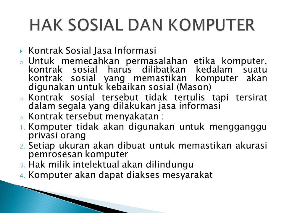  Kontrak Sosial Jasa Informasi o Untuk memecahkan permasalahan etika komputer, kontrak sosial harus dilibatkan kedalam suatu kontrak sosial yang mema