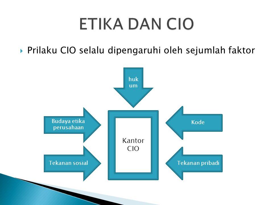  Hal-hal yang mempengaruhi etika CIO : o Memanfaatkan Kesempatan Untuk Bertindak Tidak Etis o Etika Membuahkan Sukses o Perusahaan Dan Manajer Memiliki Tanggung Jawab Sosial o Manajer Mendukung Keyakinan Etika Mereka Dengan Tindakan