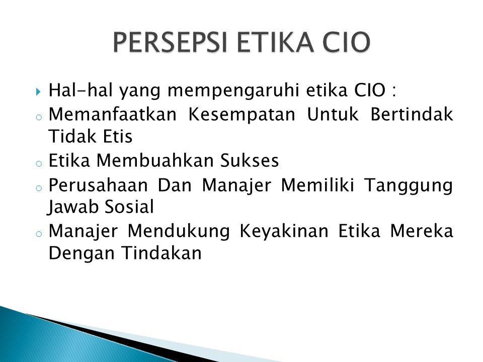  Hal-hal yang mempengaruhi etika CIO : o Memanfaatkan Kesempatan Untuk Bertindak Tidak Etis o Etika Membuahkan Sukses o Perusahaan Dan Manajer Memili