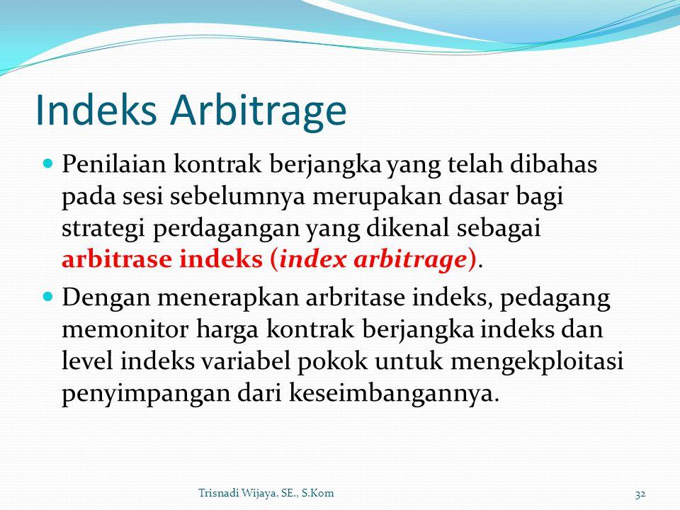 Indeks Arbitrage Penilaian kontrak berjangka yang telah dibahas pada sesi sebelumnya merupakan dasar bagi strategi perdagangan yang dikenal sebagai arbitrase indeks (index arbitrage).