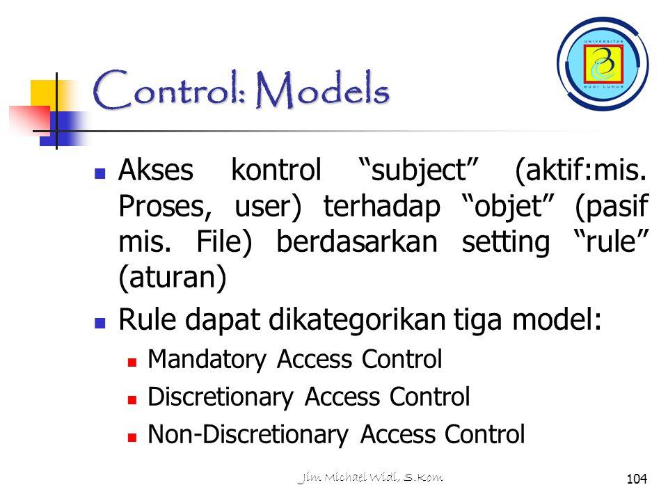 Jim Michael Widi, S.Kom104 Control: Models Akses kontrol subject (aktif:mis.