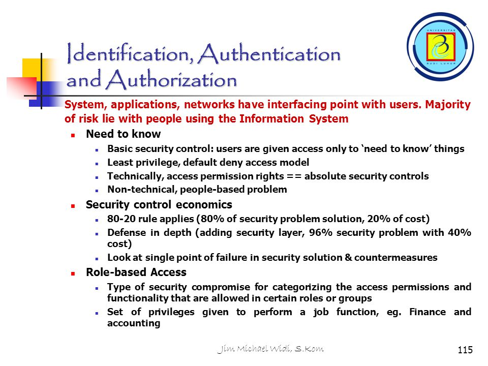 Jim Michael Widi, S.Kom115 Identification, Authentication and Authorization System, applications, networks have interfacing point with users. Majority