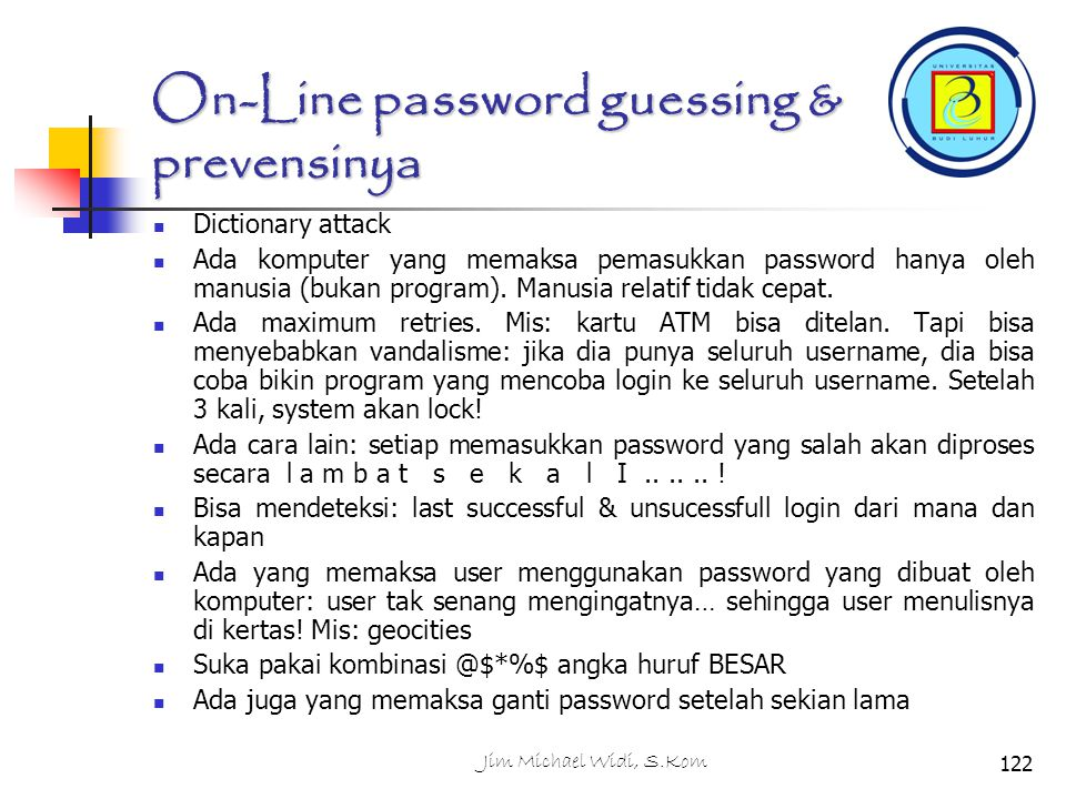 Jim Michael Widi, S.Kom122 On-Line password guessing & prevensinya Dictionary attack Ada komputer yang memaksa pemasukkan password hanya oleh manusia