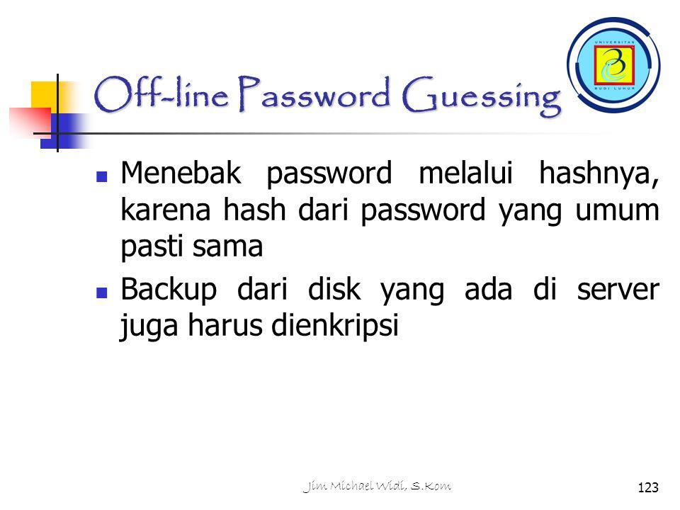 Jim Michael Widi, S.Kom123 Off-line Password Guessing Menebak password melalui hashnya, karena hash dari password yang umum pasti sama Backup dari disk yang ada di server juga harus dienkripsi
