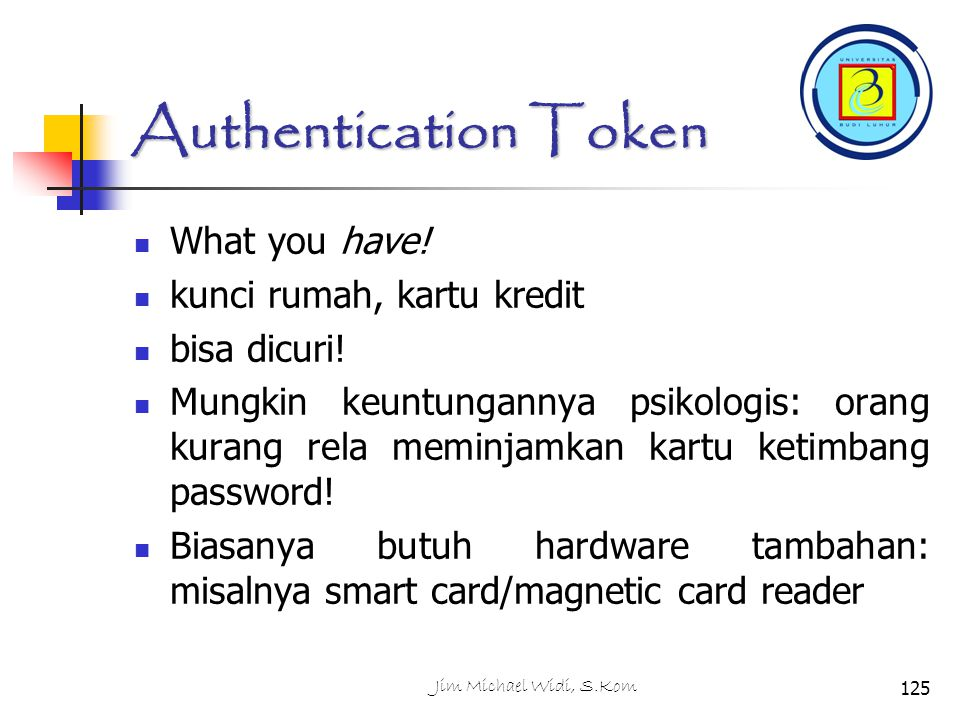 Jim Michael Widi, S.Kom125 Authentication Token What you have.