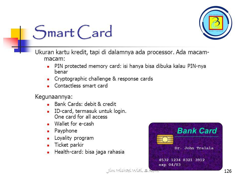 Jim Michael Widi, S.Kom126 Smart Card Ukuran kartu kredit, tapi di dalamnya ada processor.