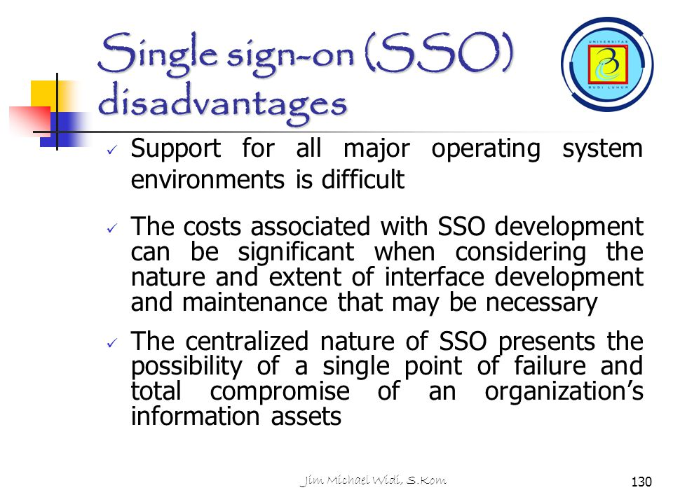 Jim Michael Widi, S.Kom130 Support for all major operating system environments is difficult The costs associated with SSO development can be significa