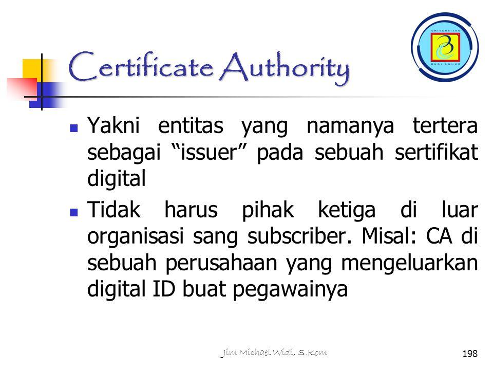 Certificate Authority Yakni entitas yang namanya tertera sebagai issuer pada sebuah sertifikat digital Tidak harus pihak ketiga di luar organisasi sang subscriber.