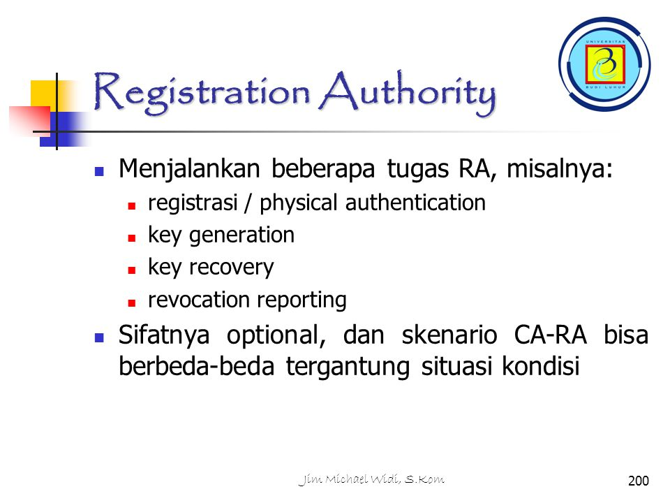 Registration Authority Menjalankan beberapa tugas RA, misalnya: registrasi / physical authentication key generation key recovery revocation reporting
