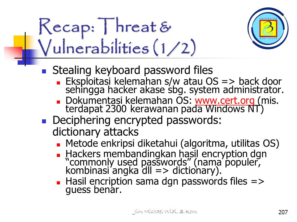 Recap: Threat & Vulnerabilities (1/2) Stealing keyboard password files Eksploitasi kelemahan s/w atau OS => back door sehingga hacker akase sbg. syste