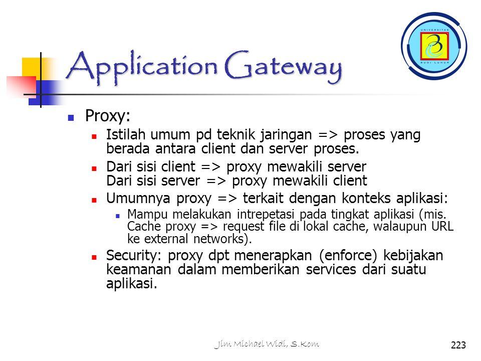 Application Gateway Proxy: Istilah umum pd teknik jaringan => proses yang berada antara client dan server proses.