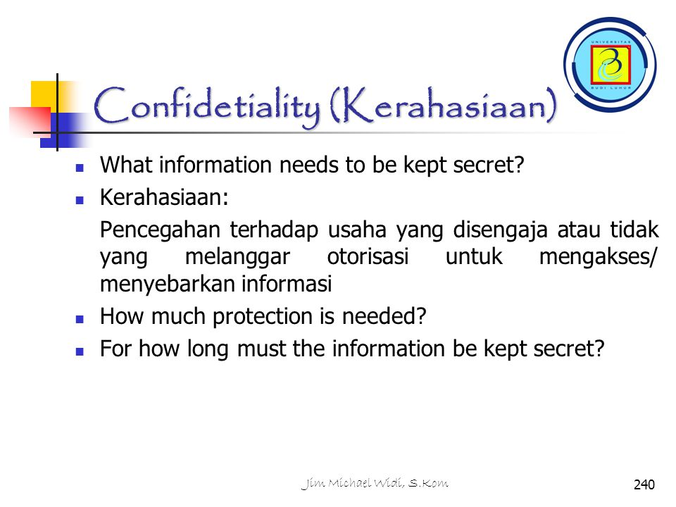Confidetiality (Kerahasiaan) What information needs to be kept secret.