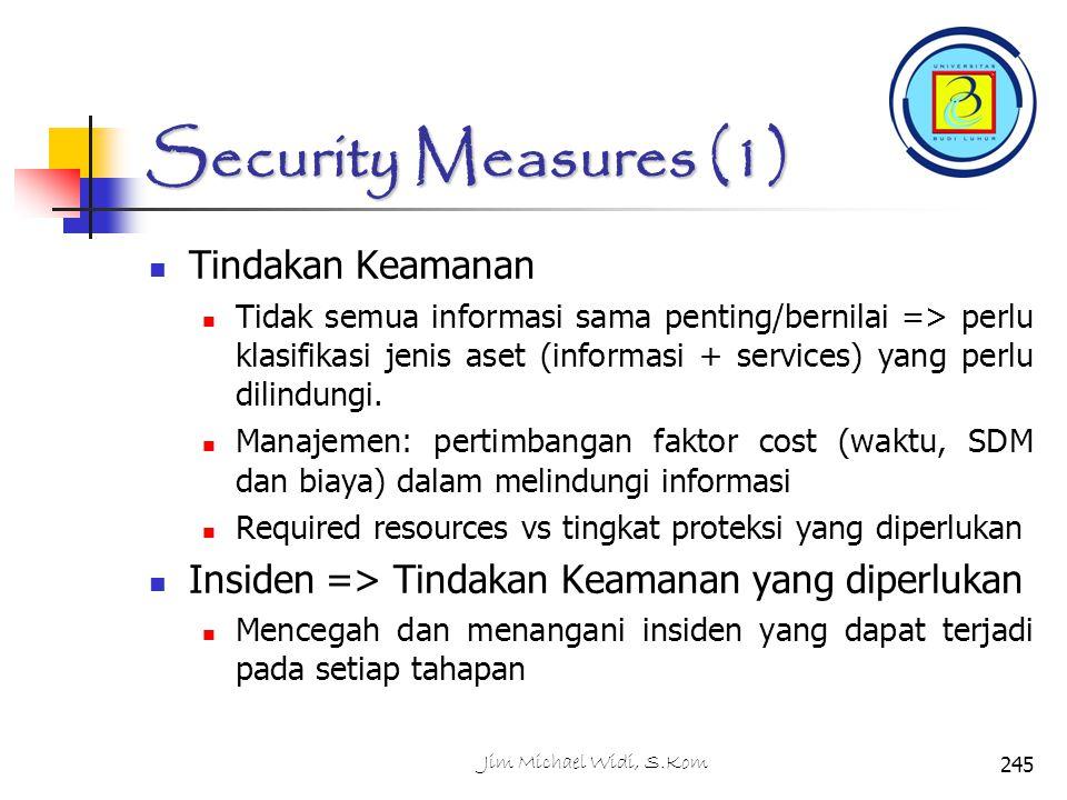 Security Measures (1) Tindakan Keamanan Tidak semua informasi sama penting/bernilai => perlu klasifikasi jenis aset (informasi + services) yang perlu dilindungi.