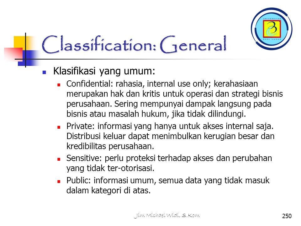 Classification: General Klasifikasi yang umum: Confidential: rahasia, internal use only; kerahasiaan merupakan hak dan kritis untuk operasi dan strategi bisnis perusahaan.