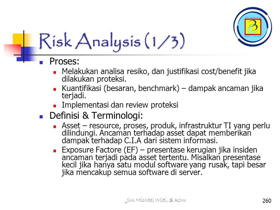 Risk Analysis (1/3) Proses: Melakukan analisa resiko, dan justifikasi cost/benefit jika dilakukan proteksi.
