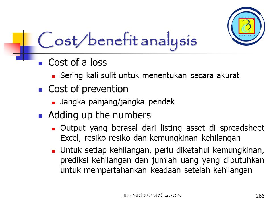 Cost/benefit analysis Cost of a loss Sering kali sulit untuk menentukan secara akurat Cost of prevention Jangka panjang/jangka pendek Adding up the nu