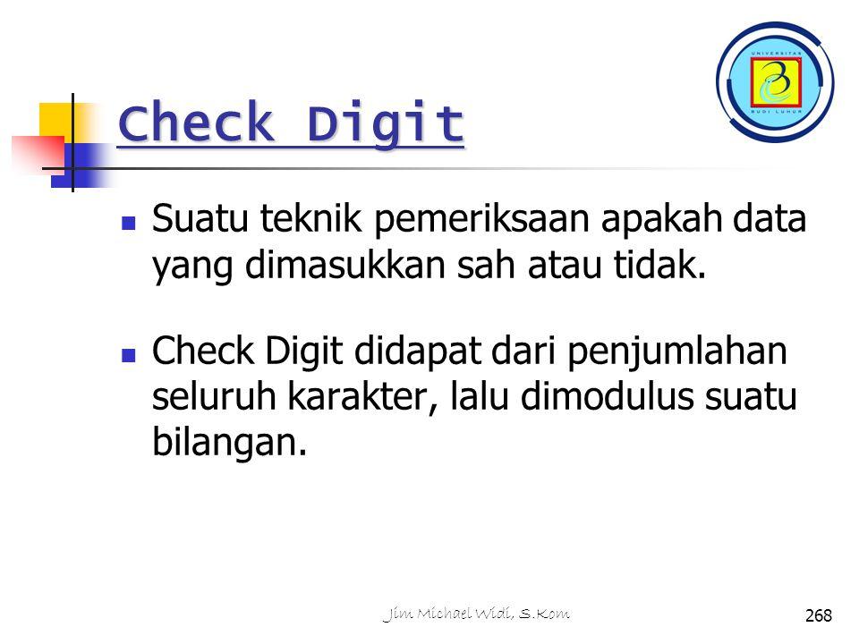 Check Digit Suatu teknik pemeriksaan apakah data yang dimasukkan sah atau tidak.