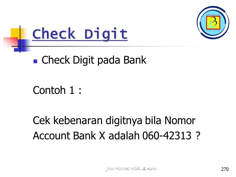 Check Digit Check Digit pada Bank Contoh 1 : Cek kebenaran digitnya bila Nomor Account Bank X adalah 060-42313 .