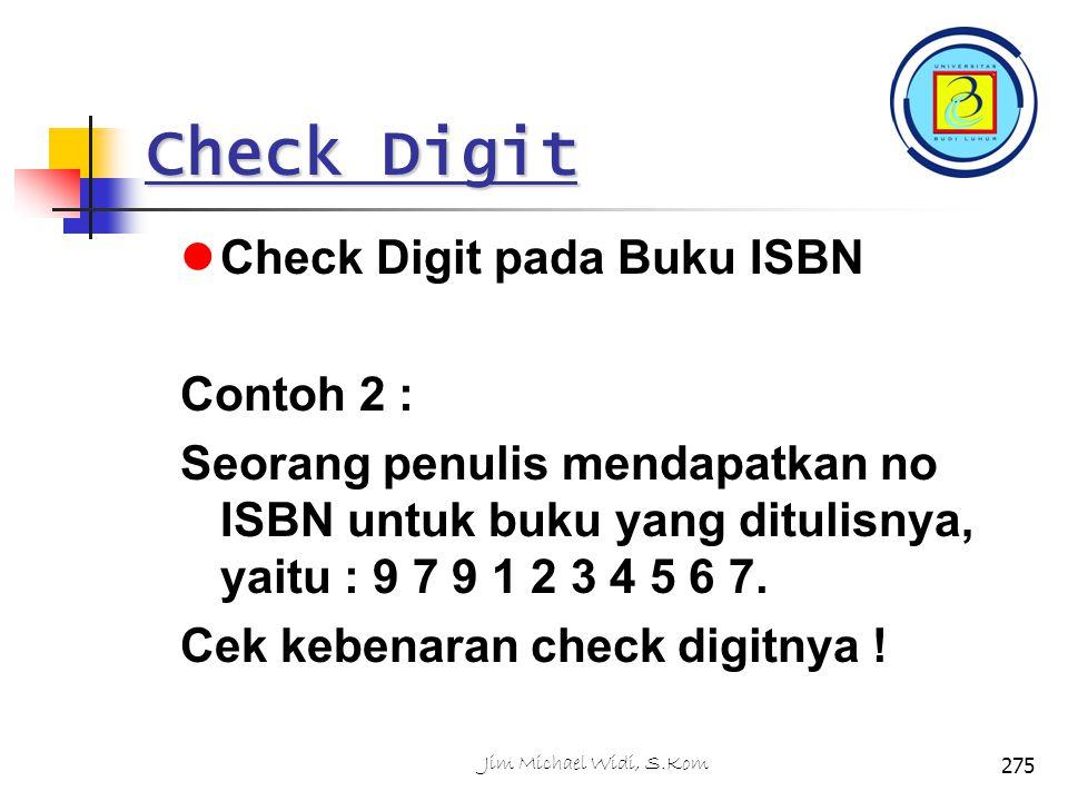 Check Digit Check Digit pada Buku ISBN Contoh 2 : Seorang penulis mendapatkan no ISBN untuk buku yang ditulisnya, yaitu : 9 7 9 1 2 3 4 5 6 7.