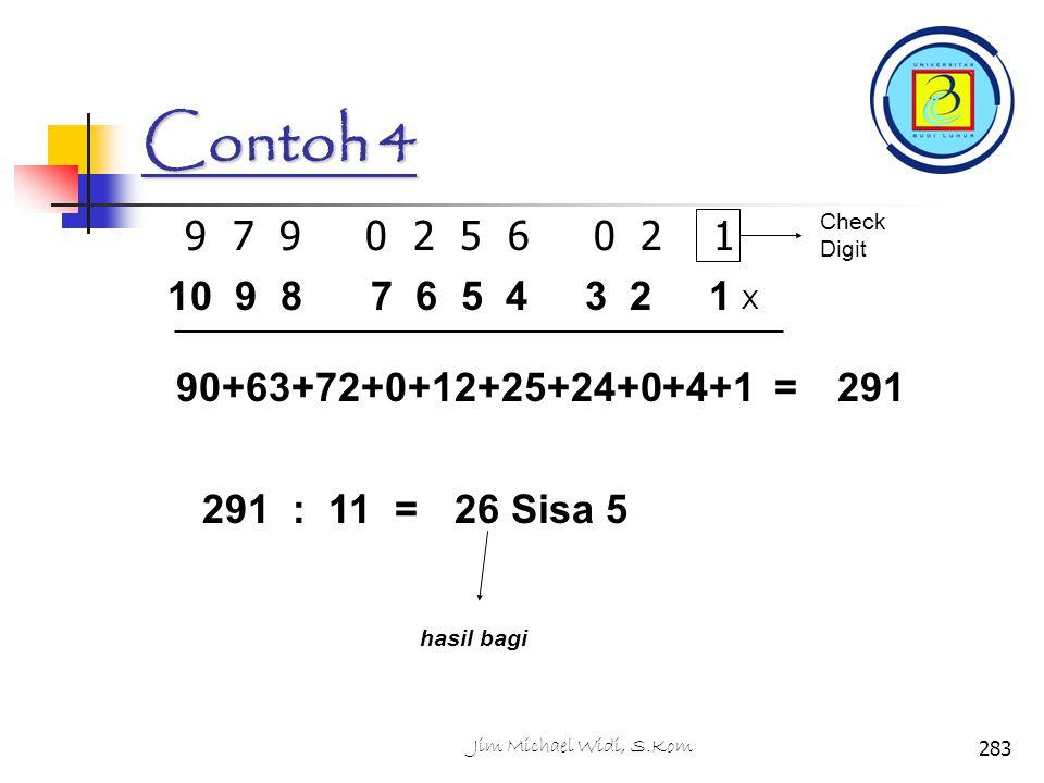 Contoh 4 9 7 9 0 2 5 6 0 2 1 Check Digit X 10 9 8 7 6 5 4 3 2 1 90+63+72+0+12+25+24+0+4+1 =291 291 : 11 = 26 Sisa 5 hasil bagi 283Jim Michael Widi, S.Kom