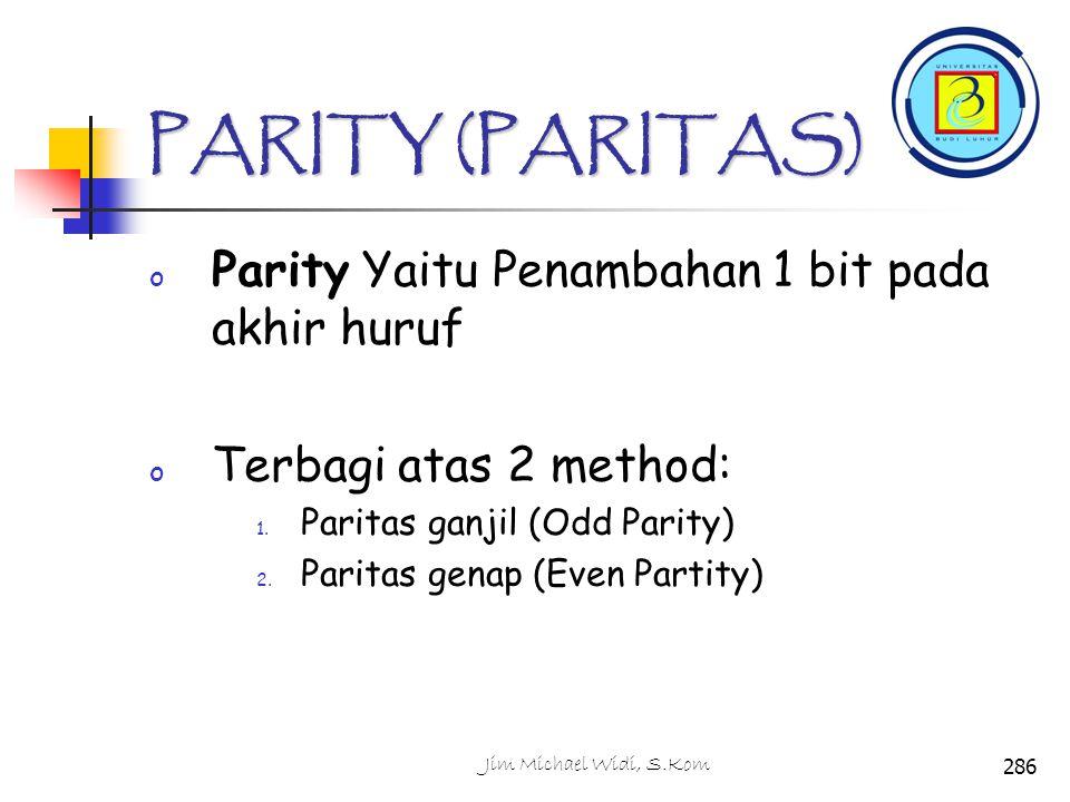 PARITY (PARITAS) o Parity Yaitu Penambahan 1 bit pada akhir huruf o Terbagi atas 2 method: 1.