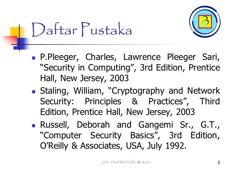 "Jim Michael Widi, S.Kom3 Daftar Pustaka P.Pleeger, Charles, Lawrence Pleeger Sari, ""Security in Computing"", 3rd Edition, Prentice Hall, New Jersey, 20"