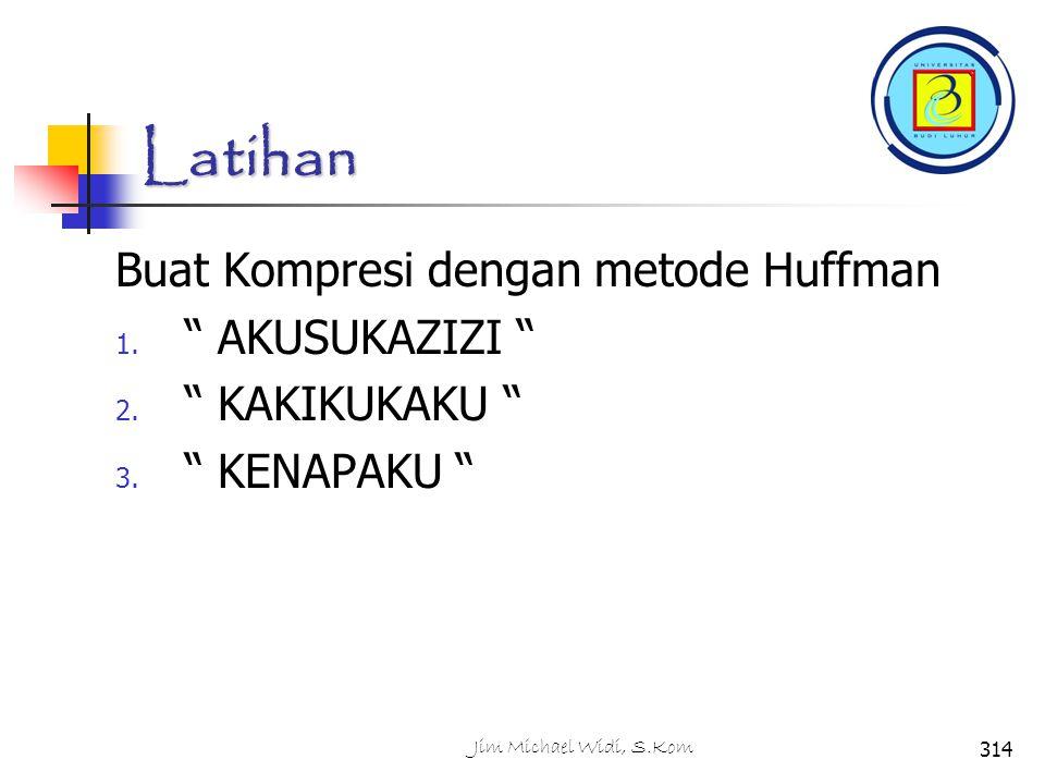 Latihan Buat Kompresi dengan metode Huffman 1. AKUSUKAZIZI 2.