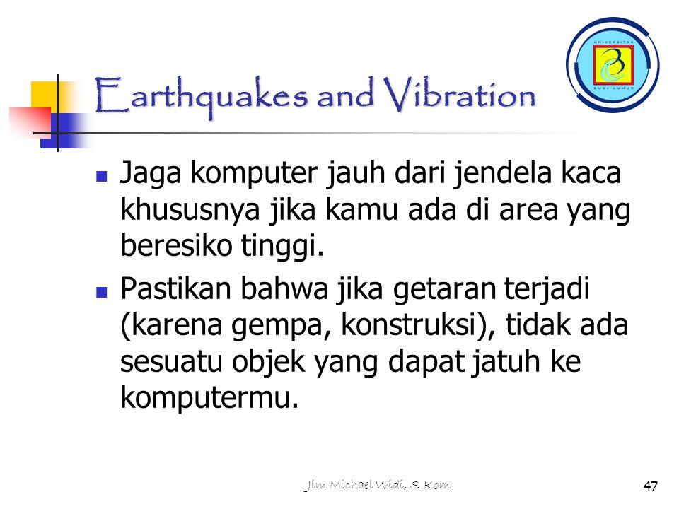 Jim Michael Widi, S.Kom47 Earthquakes and Vibration Jaga komputer jauh dari jendela kaca khususnya jika kamu ada di area yang beresiko tinggi.