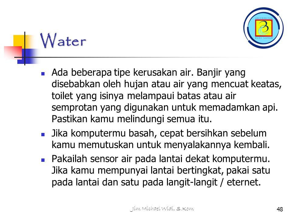 Jim Michael Widi, S.Kom48 Water Ada beberapa tipe kerusakan air.