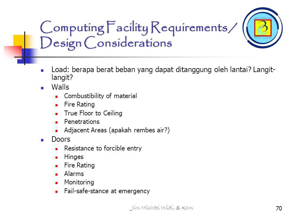 Jim Michael Widi, S.Kom Computing Facility Requirements / Design Considerations Load: berapa berat beban yang dapat ditanggung oleh lantai.