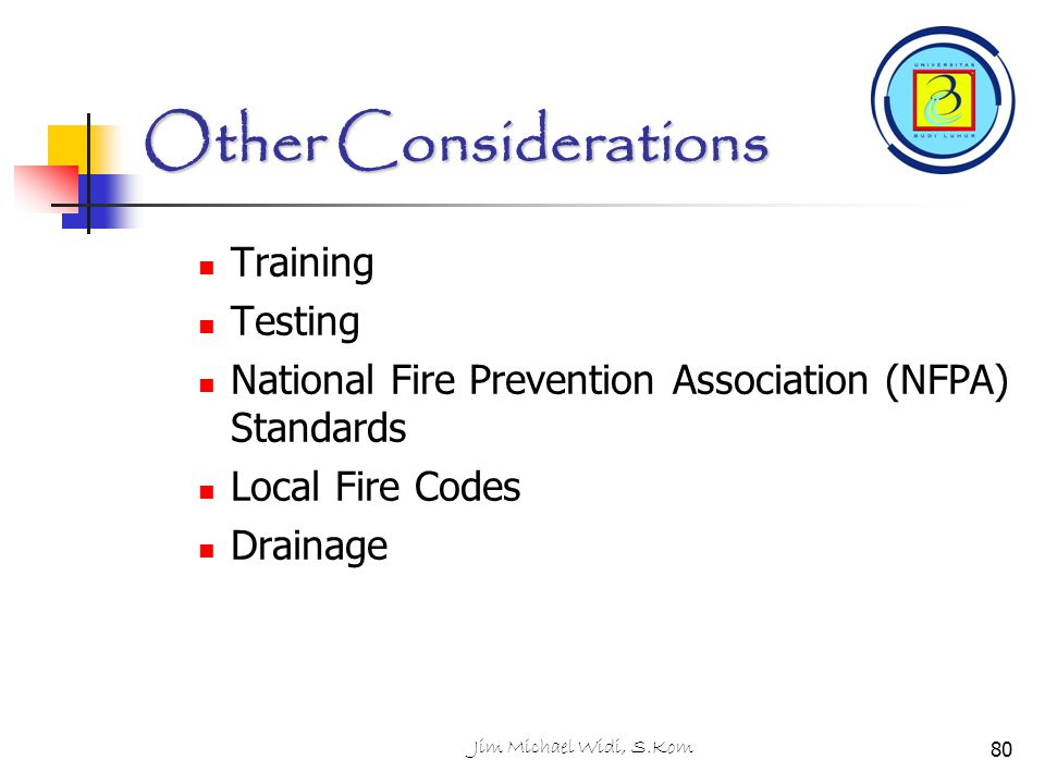 Jim Michael Widi, S.Kom Other Considerations Training Testing National Fire Prevention Association (NFPA) Standards Local Fire Codes Drainage 80