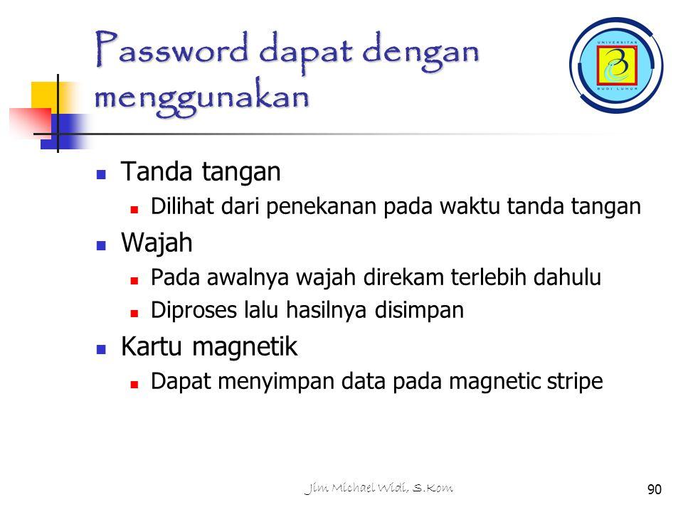 Jim Michael Widi, S.Kom90 Password dapat dengan menggunakan Tanda tangan Dilihat dari penekanan pada waktu tanda tangan Wajah Pada awalnya wajah direkam terlebih dahulu Diproses lalu hasilnya disimpan Kartu magnetik Dapat menyimpan data pada magnetic stripe