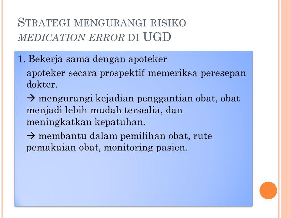 S TRATEGI MENGURANGI RISIKO MEDICATION ERROR DI UGD 1.
