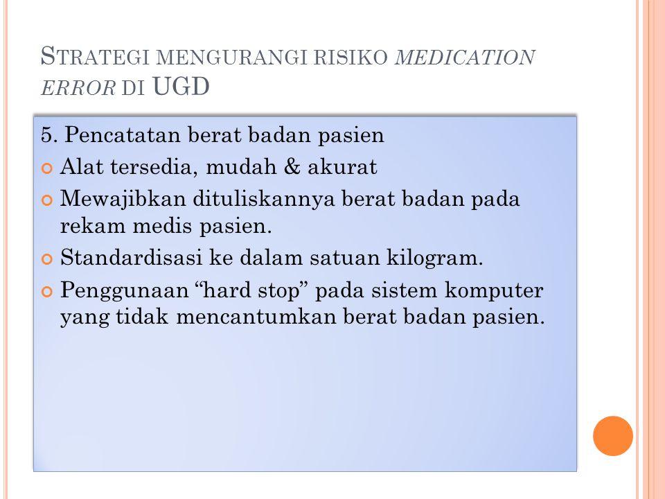 S TRATEGI MENGURANGI RISIKO MEDICATION ERROR DI UGD 5.