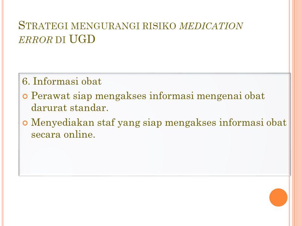 S TRATEGI MENGURANGI RISIKO MEDICATION ERROR DI UGD 6.