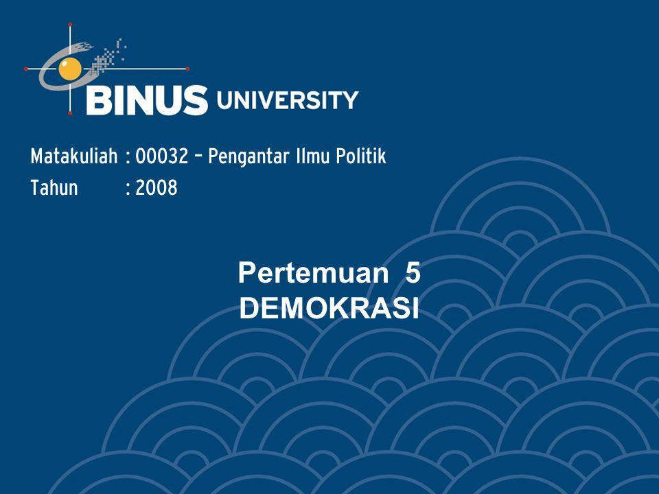 Pertemuan 5 DEMOKRASI Matakuliah: O0032 – Pengantar Ilmu Politik Tahun: 2008