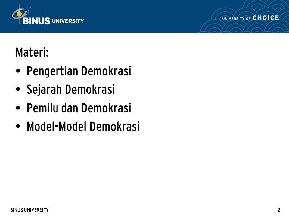 BINUS UNIVERSITY2 Materi: Pengertian Demokrasi Sejarah Demokrasi Pemilu dan Demokrasi Model-Model Demokrasi