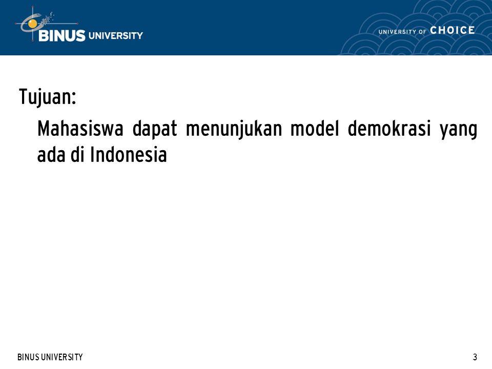 BINUS UNIVERSITY3 Tujuan: Mahasiswa dapat menunjukan model demokrasi yang ada di Indonesia