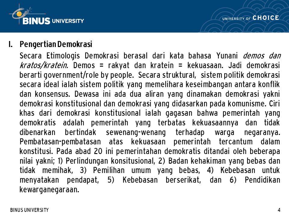 BINUS UNIVERSITY4 I. Pengertian Demokrasi Secara Etimologis Demokrasi berasal dari kata bahasa Yunani demos dan kratos/kratein. Demos = rakyat dan kra