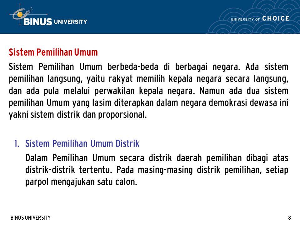 BINUS UNIVERSITY8 Sistem Pemilihan Umum Sistem Pemilihan Umum berbeda-beda di berbagai negara.