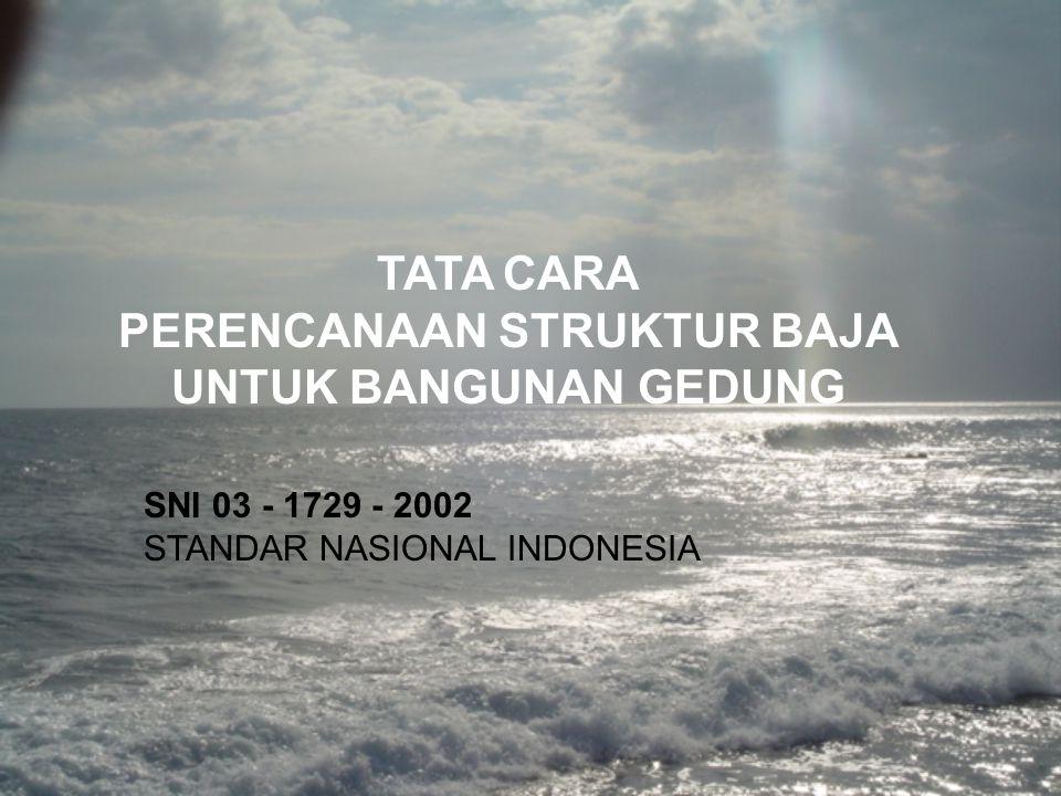 TATA CARA PERENCANAAN STRUKTUR BAJA UNTUK BANGUNAN GEDUNG SNI 03 - 1729 - 2002 STANDAR NASIONAL INDONESIA