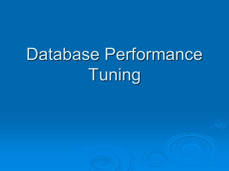 Pengertian  Database performance tuning adalah aktivitas dan prosedur yang dirancang untuk mempercepat respon sistem database  Database Performane tuning bertujuan untuk mengeksekusi query secepat mungkin