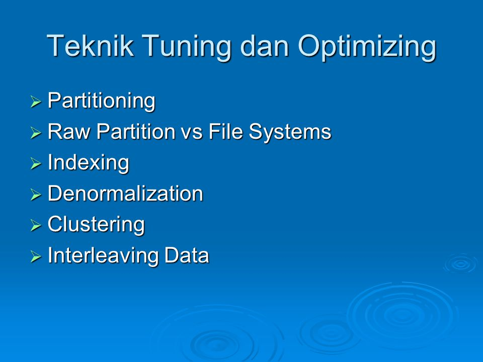 Teknik Tuning dan Optimizing  Partitioning  Raw Partition vs File Systems  Indexing  Denormalization  Clustering  Interleaving Data