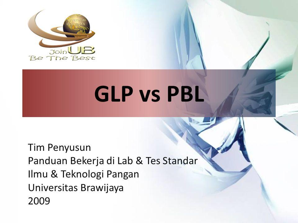 GLP vs PBL Tim Penyusun Panduan Bekerja di Lab & Tes Standar Ilmu & Teknologi Pangan Universitas Brawijaya 2009