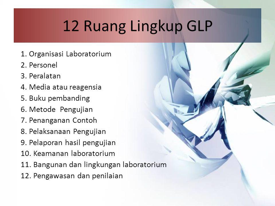 12 Ruang Lingkup GLP 1.Organisasi Laboratorium 2.