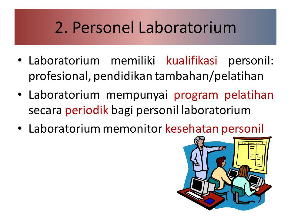 2. Personel Laboratorium Laboratorium memiliki kualifikasi personil: profesional, pendidikan tambahan/pelatihan Laboratorium mempunyai program pelatih