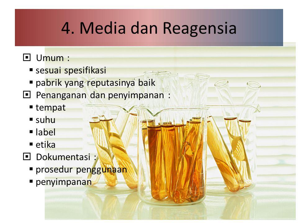 4. Media dan Reagensia  Umum :  sesuai spesifikasi  pabrik yang reputasinya baik  Penanganan dan penyimpanan :  tempat  suhu  label  etika  D