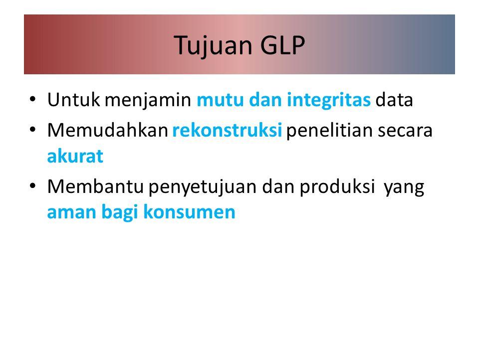 Tujuan GLP Untuk menjamin mutu dan integritas data Memudahkan rekonstruksi penelitian secara akurat Membantu penyetujuan dan produksi yang aman bagi konsumen