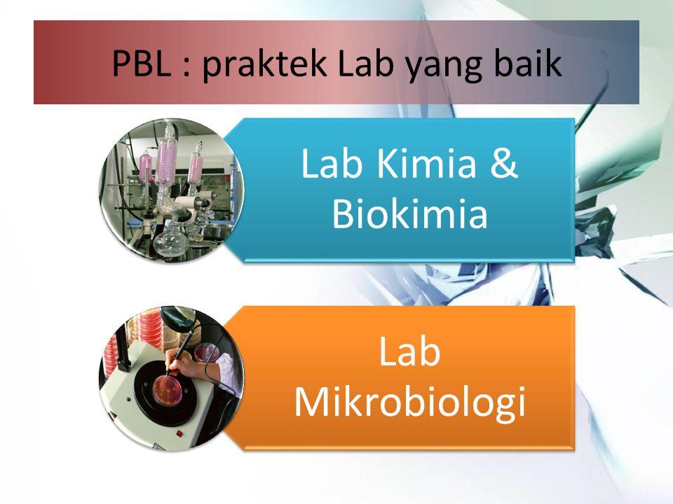 PBL : praktek Lab yang baik Lab Kimia & Biokimia Lab Mikrobiologi